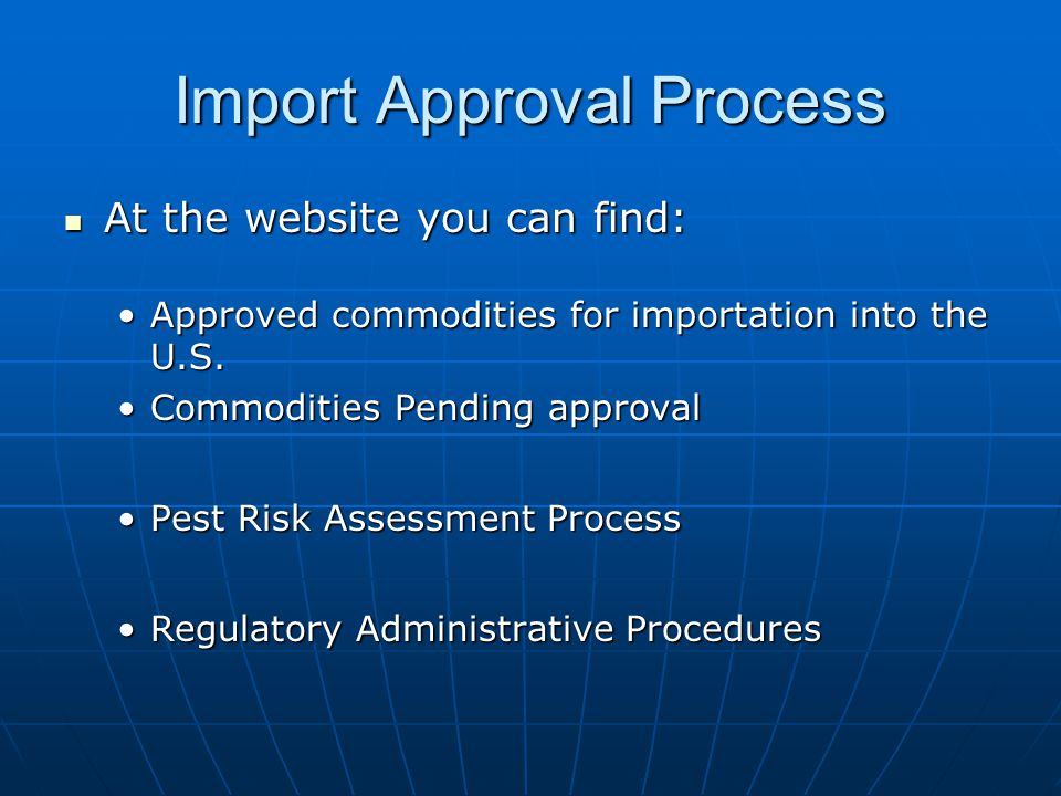 Import Approval Process At the website you can find: At the website you can find: Approved commodities for importation into the U.S.Approved commodities for importation into the U.S.