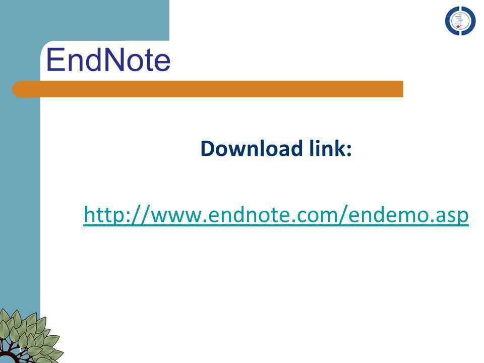 EndNote Download link: http://www.endnote.com/endemo.asp 1