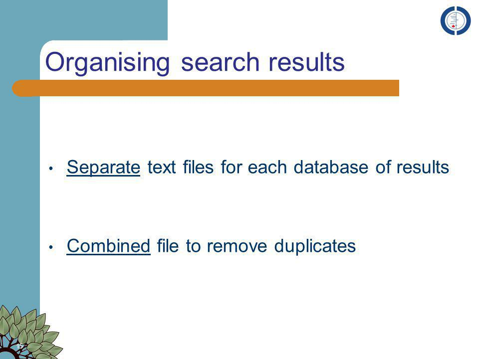 Organising search results Separate text files for each database of results Combined file to remove duplicates 15
