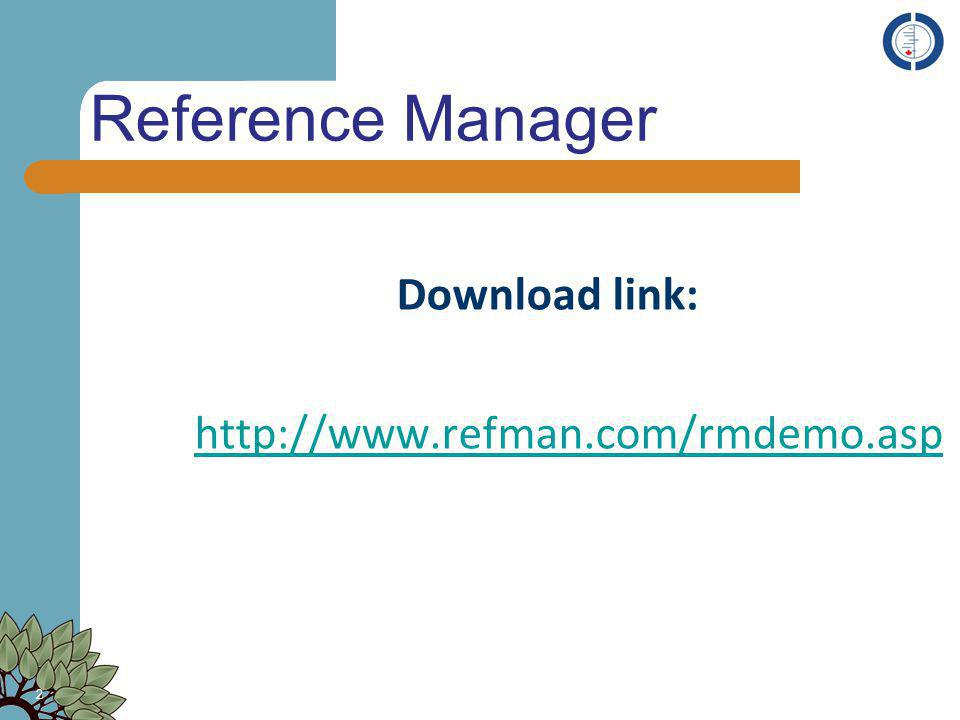 Reference Manager Download link: http://www.refman.com/rmdemo.asp 2