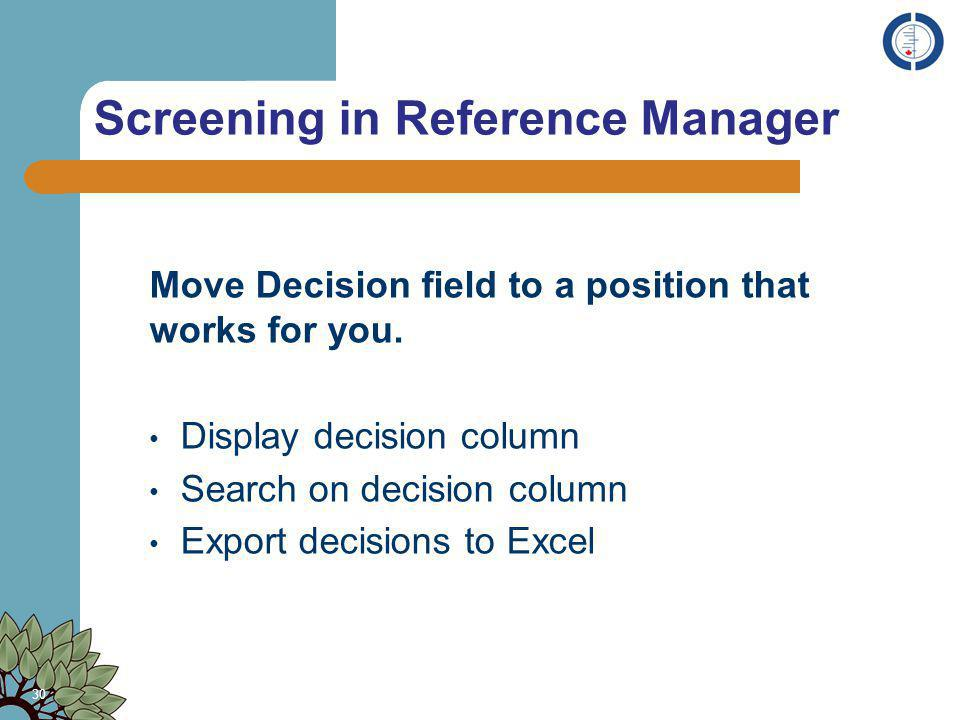 Screening in Reference Manager 30 Move Decision field to a position that works for you. Display decision column Search on decision column Export decis