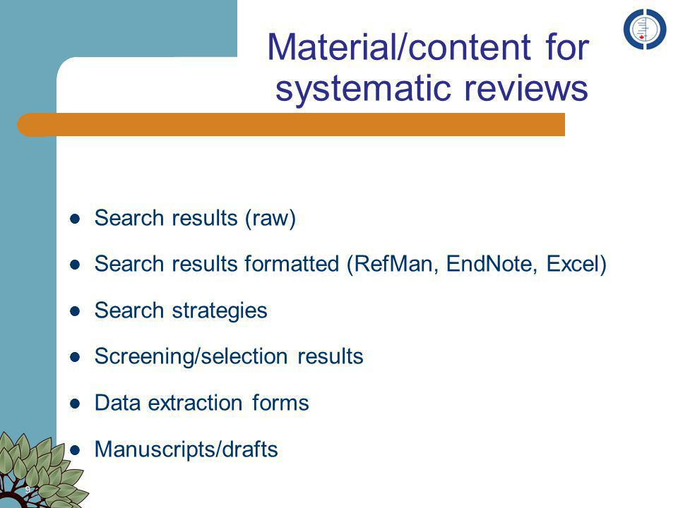 Material/content for systematic reviews Search results (raw) Search results formatted (RefMan, EndNote, Excel) Search strategies Screening/selection r