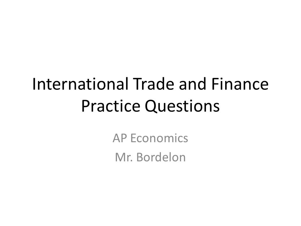 International Trade and Finance Practice Questions AP Economics Mr. Bordelon