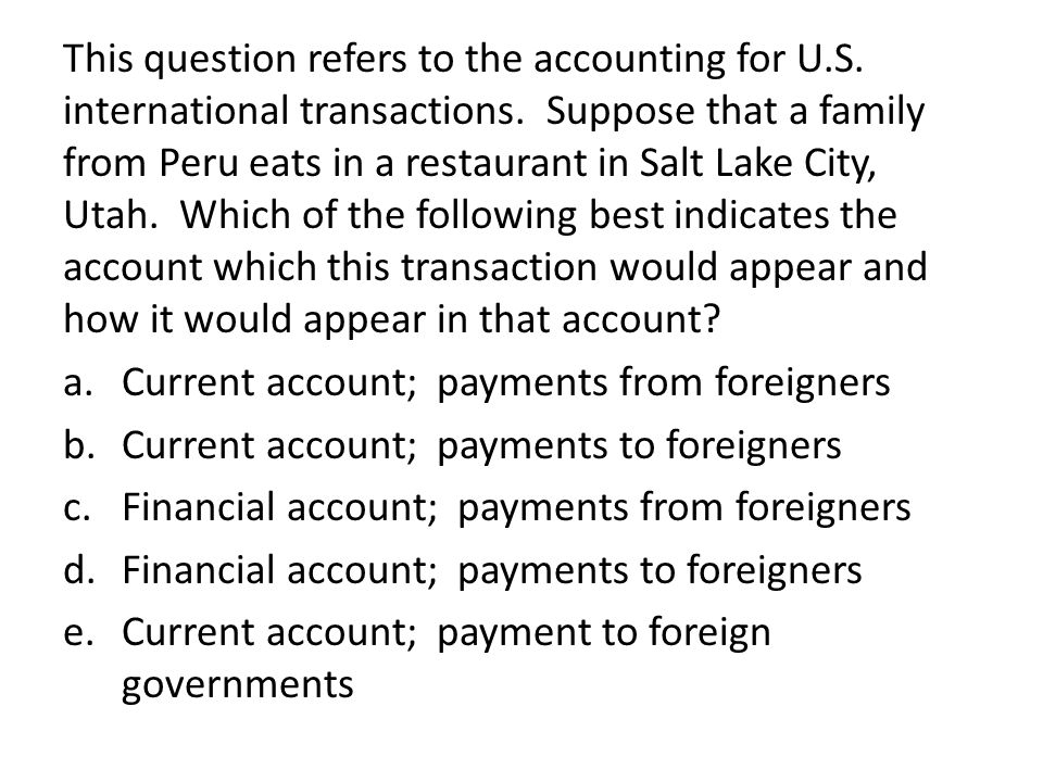This question refers to the accounting for U.S.international transactions.