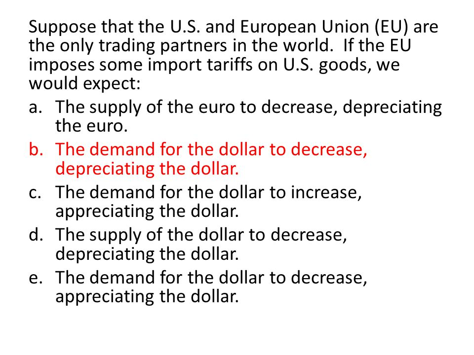 Suppose that the U.S.and European Union (EU) are the only trading partners in the world.