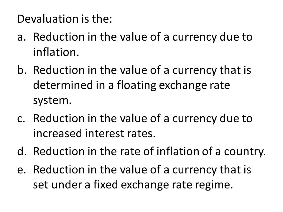 Devaluation is the: a.Reduction in the value of a currency due to inflation.