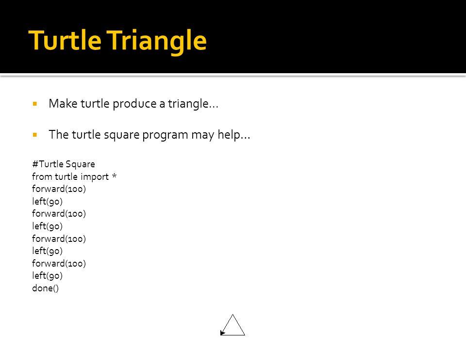 Turtle Triangle  Make turtle produce a triangle...