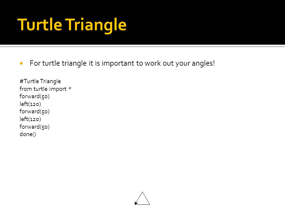 Turtle Triangle  For turtle triangle it is important to work out your angles.