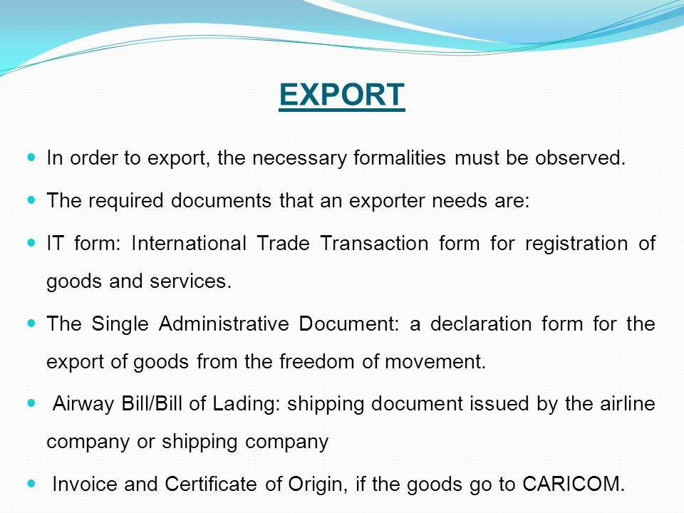 EXPORT In order to export, the necessary formalities must be observed.