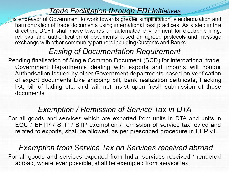 Trade Facilitation through EDI Initi atives It is endeavor of Government to work towards greater simplification, standardization and harmonization of trade documents using international best practices.