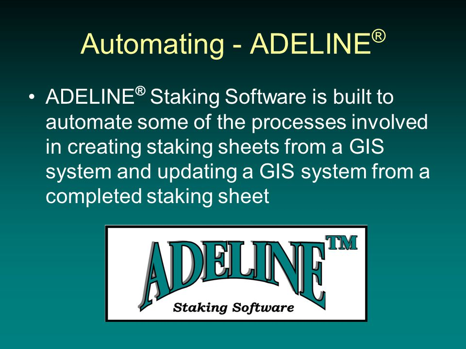 Automating - ADELINE ® ADELINE ® Staking Software is built to automate some of the processes involved in creating staking sheets from a GIS system and updating a GIS system from a completed staking sheet
