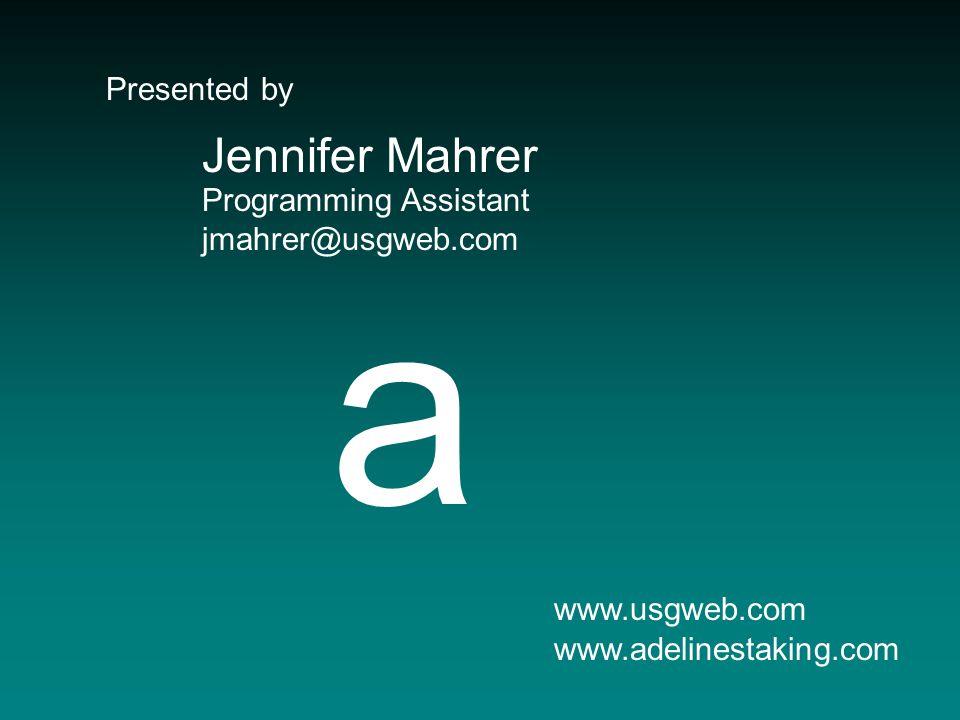 Presented by Jennifer Mahrer Programming Assistant jmahrer@usgweb.com www.usgweb.com www.adelinestaking.com a