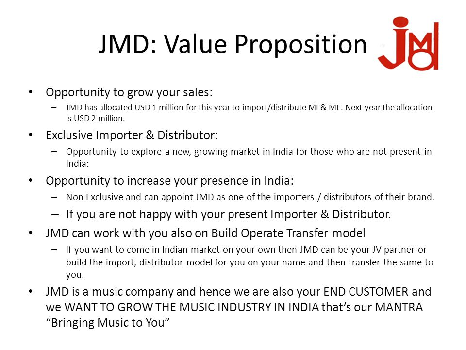 JMD: Value Proposition Opportunity to grow your sales: – JMD has allocated USD 1 million for this year to import/distribute MI & ME.