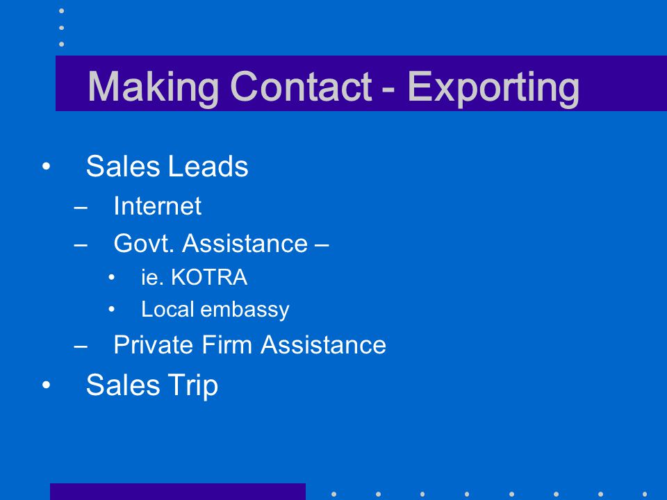 Making Contact - Exporting Sales Leads –Internet –Govt.