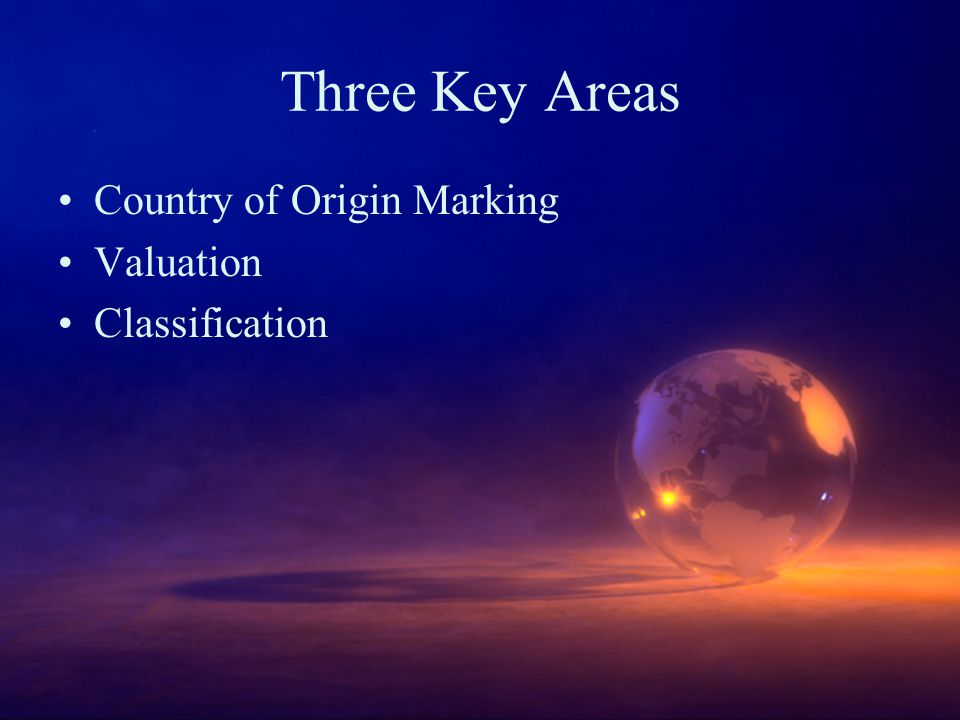 Three Key Areas Country of Origin Marking Valuation Classification