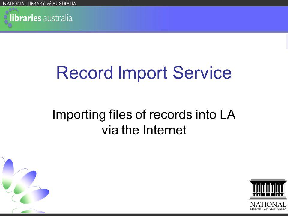 Record Import Service Importing files of records into LA via the Internet