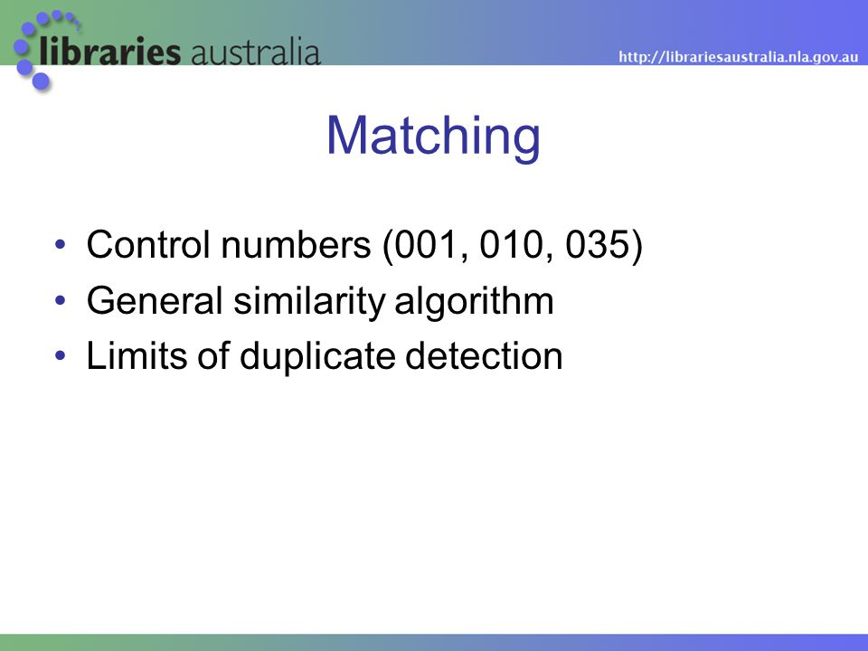 Matching Control numbers (001, 010, 035) General similarity algorithm Limits of duplicate detection