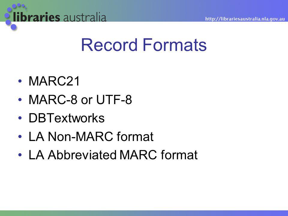 Record Formats MARC21 MARC-8 or UTF-8 DBTextworks LA Non-MARC format LA Abbreviated MARC format