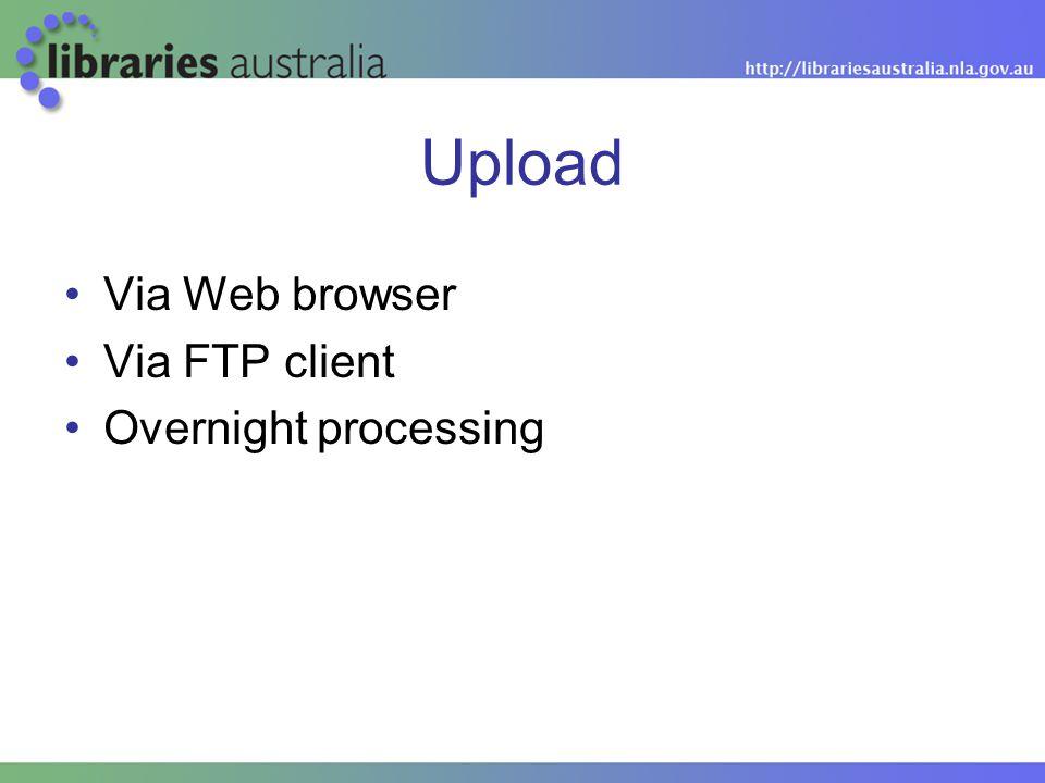 Upload Via Web browser Via FTP client Overnight processing