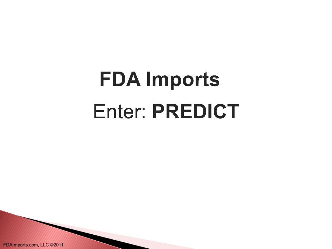 FDA Imports Enter: PREDICT