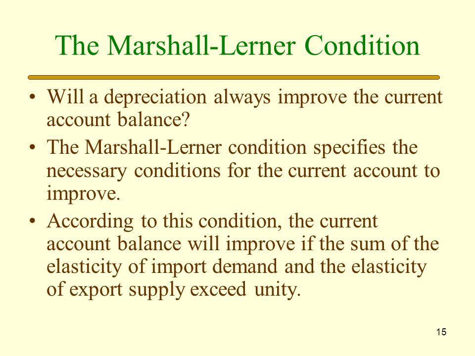 15 The Marshall-Lerner Condition Will a depreciation always improve the current account balance.