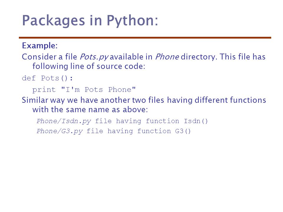 Packages in Python: Example: Consider a file Pots.py available in Phone directory.
