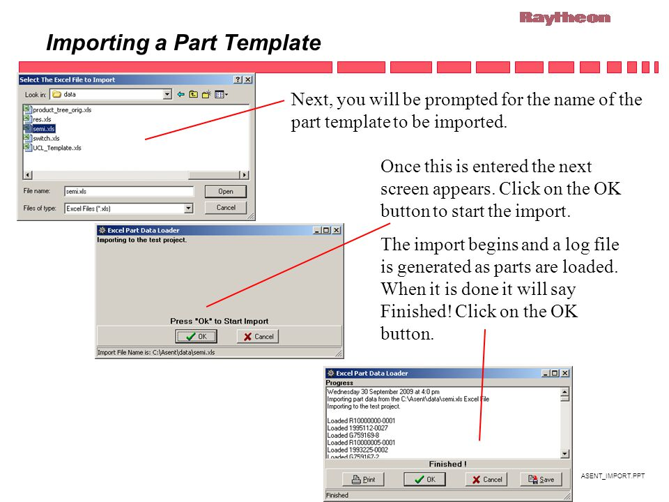ASENT_IMPORT.PPT Importing a Part Template Next, you will be prompted for the name of the part template to be imported.