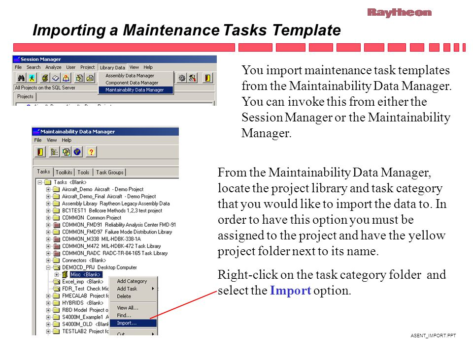 ASENT_IMPORT.PPT Importing a Maintenance Tasks Template You import maintenance task templates from the Maintainability Data Manager.