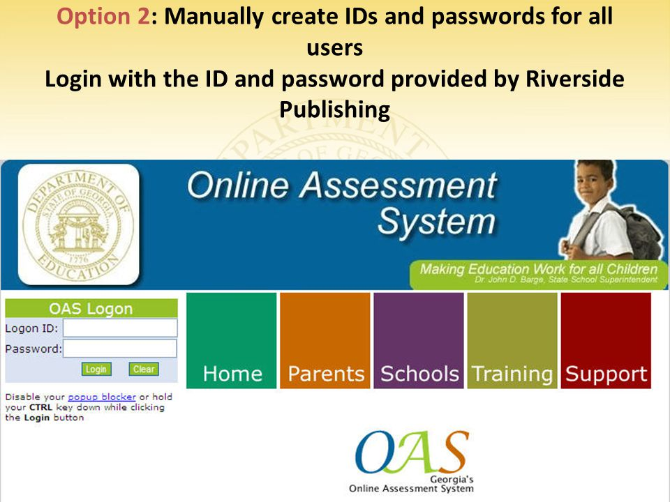 Option 2: Manually create IDs and passwords for all users Login with the ID and password provided by Riverside Publishing