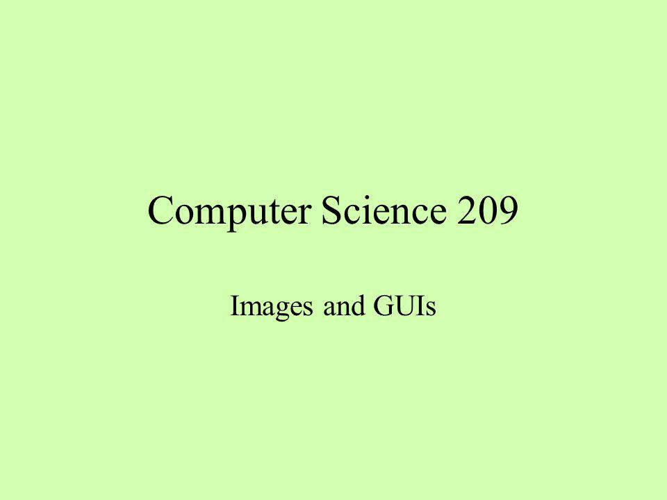 Computer Science 209 Images and GUIs