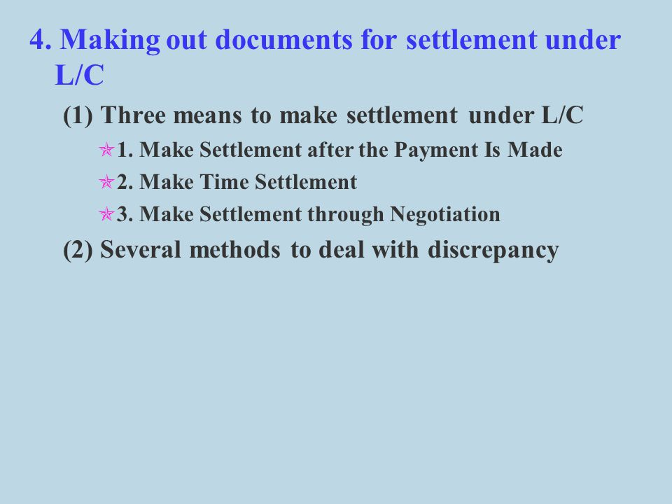 4.Making out documents for settlement under L/C (1) Three means to make settlement under L/C  1.