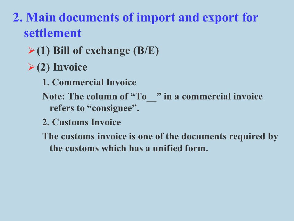2.Main documents of import and export for settlement  (1) Bill of exchange (B/E)  (2) Invoice 1.