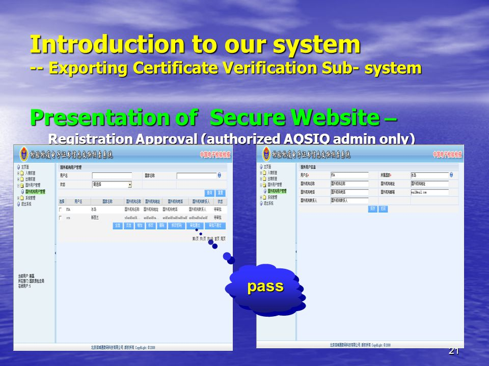 21 Introduction to our system -- Exporting Certificate Verification Sub- system Presentation of Secure Website – Registration Approval (authorized AQSIQ admin only) passpass