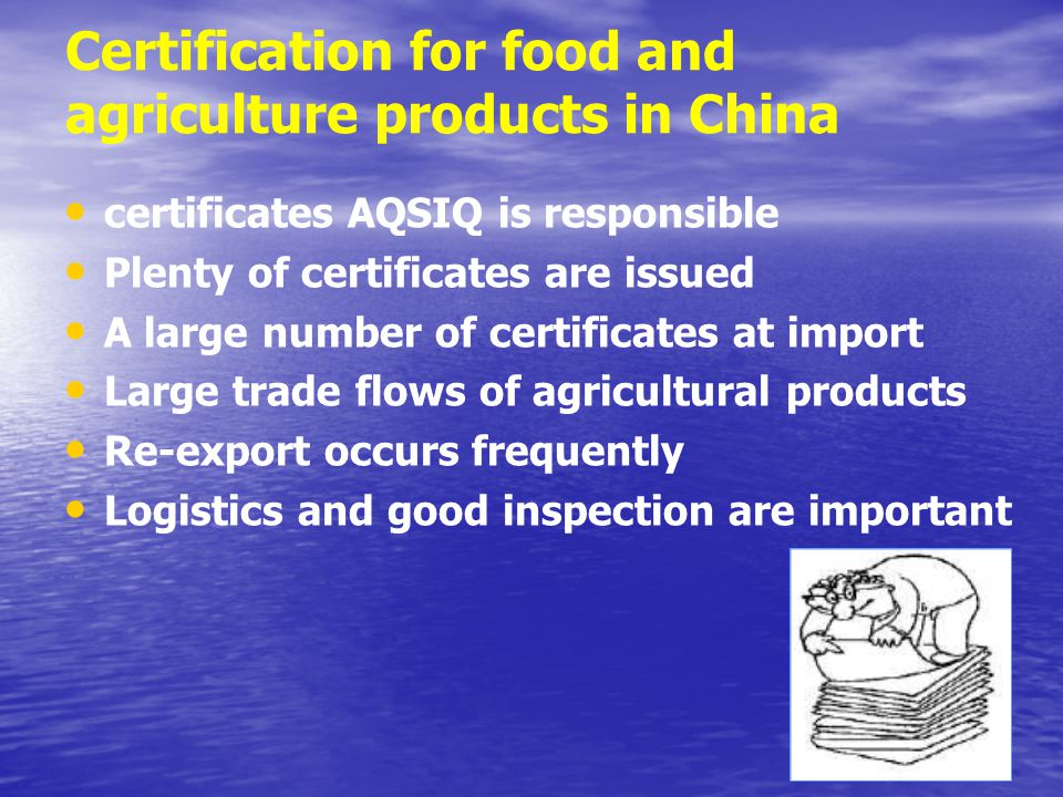 3 Certification for food and agriculture products in China certificates AQSIQ is responsible Plenty of certificates are issued A large number of certificates at import Large trade flows of agricultural products Re-export occurs frequently Logistics and good inspection are important