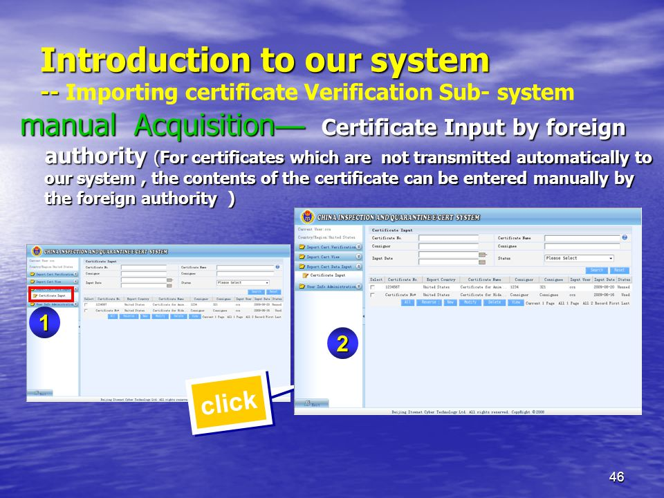46 1 Introduction to our system -- Introduction to our system -- Importing certificate Verification Sub- system manual Acquisition — Certificate Input by foreign authority (For certificates which are not transmitted automatically to our system, the contents of the certificate can be entered manually by the foreign authority ) click 2