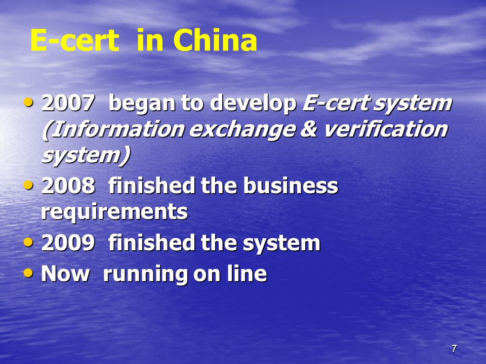 7 E-cert in China 2007 began to develop E-cert system (Information exchange & verification system) 2007 began to develop E-cert system (Information exchange & verification system) 2008 finished the business requirements 2008 finished the business requirements 2009 finished the system 2009 finished the system Now running on line Now running on line