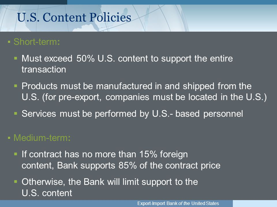 Export-Import Bank of the United States U.S. Content Policies ▪Short-term:  Must exceed 50% U.S.