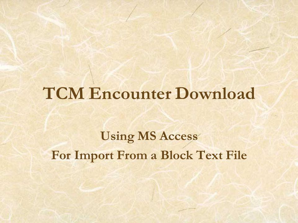 TCM Encounter Download Using MS Access For Import From a Block Text File