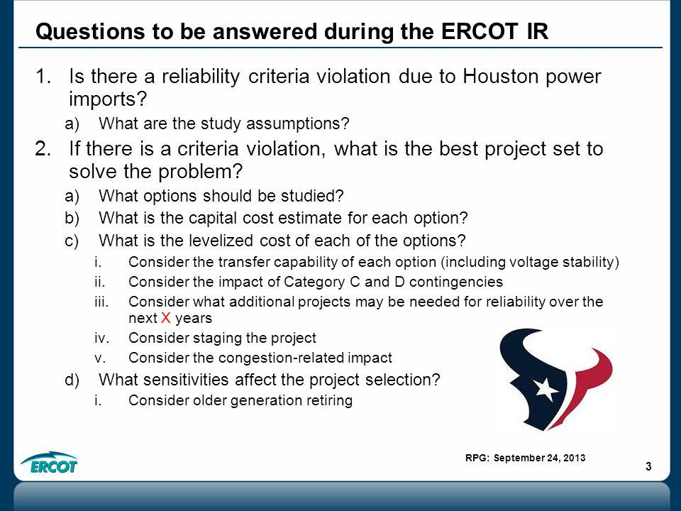 RPG: September 24, 2013 3 1.Is there a reliability criteria violation due to Houston power imports.