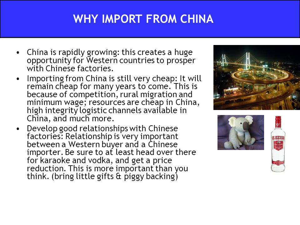 China is rapidly growing: this creates a huge opportunity for Western countries to prosper with Chinese factories. Importing from China is still very