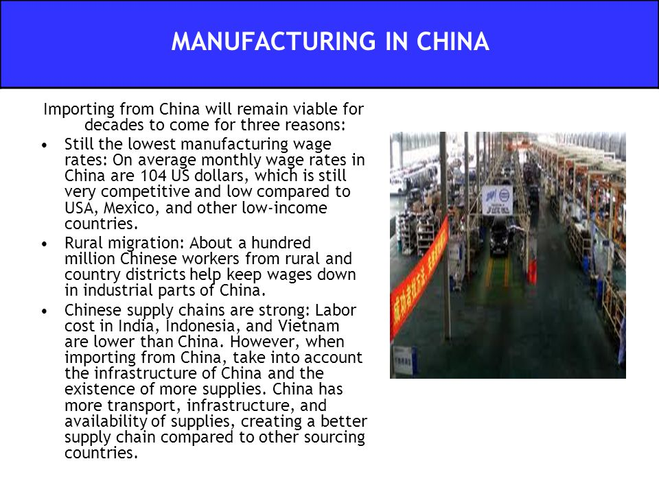 Importing from China will remain viable for decades to come for three reasons: Still the lowest manufacturing wage rates: On average monthly wage rates in China are 104 US dollars, which is still very competitive and low compared to USA, Mexico, and other low-income countries.