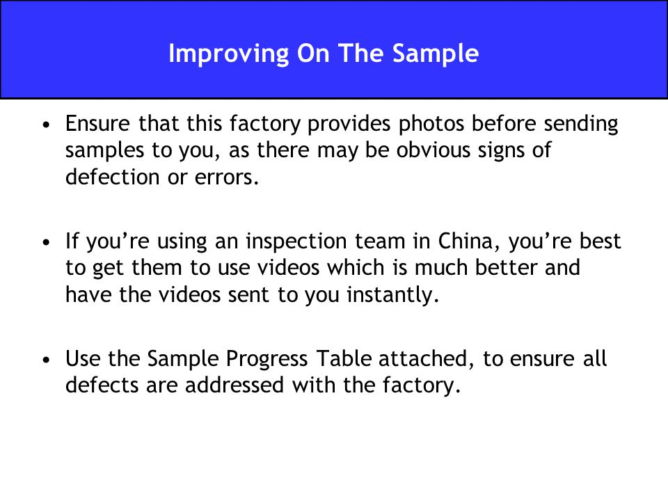 Ensure that this factory provides photos before sending samples to you, as there may be obvious signs of defection or errors. If you're using an inspe