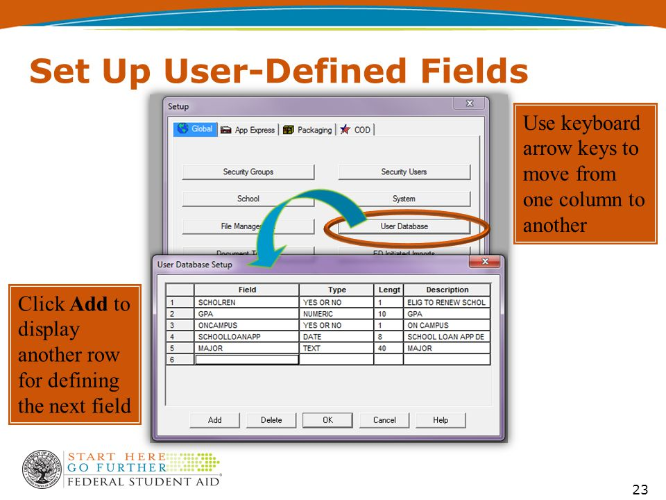 Set Up User-Defined Fields 23 Use keyboard arrow keys to move from one column to another Click Add to display another row for defining the next field