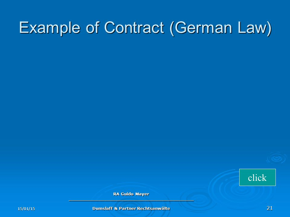 15/01/15 RA Guido Mayer ____________________________________________ Dumslaff & Partner Rechtsanwälte 21 Example of Contract (German Law) click