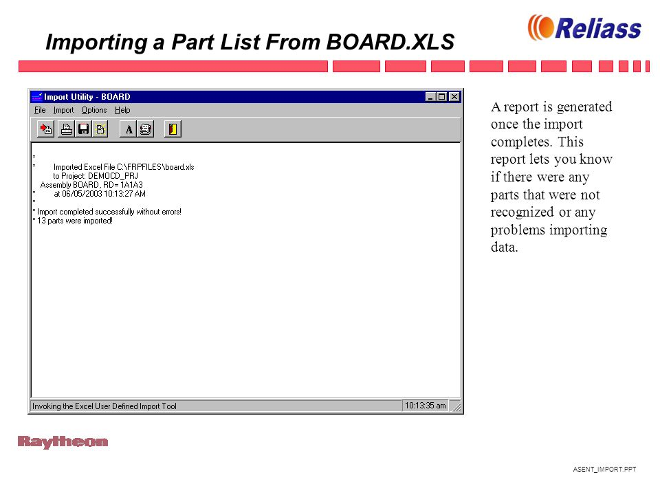 ASENT_IMPORT.PPT Importing a Part List From BOARD.XLS A report is generated once the import completes.
