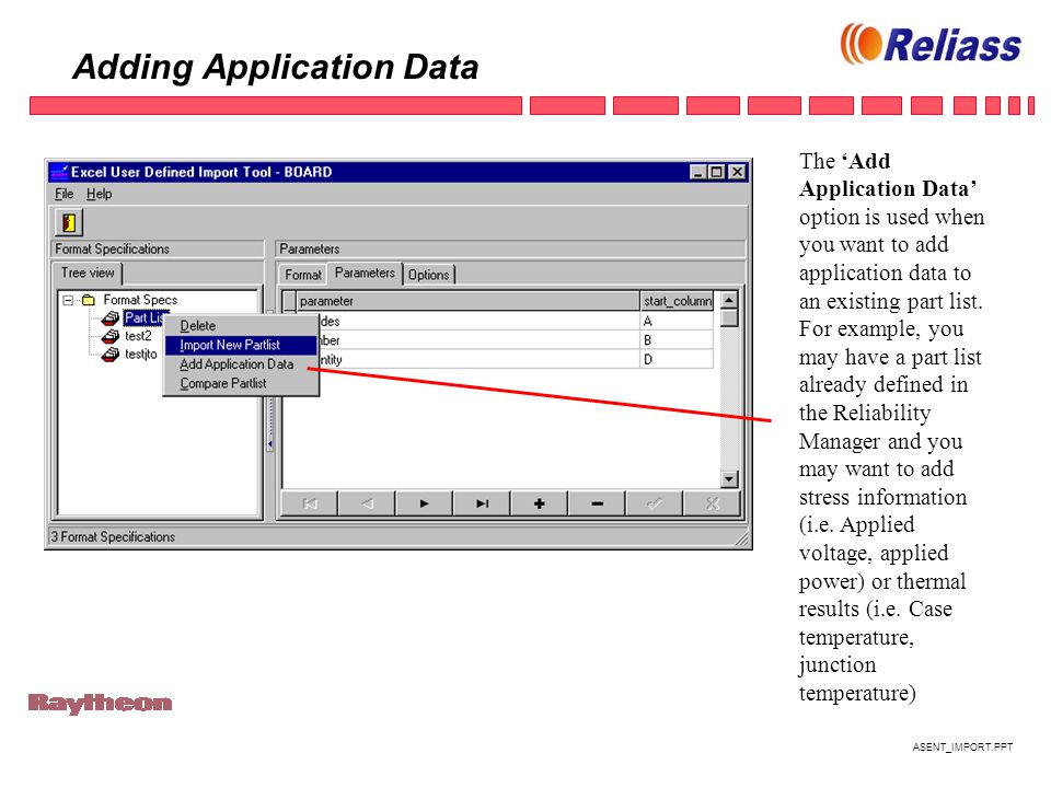 ASENT_IMPORT.PPT Adding Application Data The 'Add Application Data' option is used when you want to add application data to an existing part list.