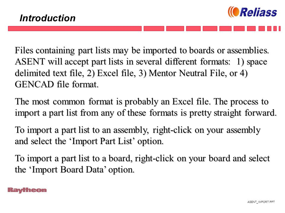 ASENT_IMPORT.PPT Introduction Files containing part lists may be imported to boards or assemblies.