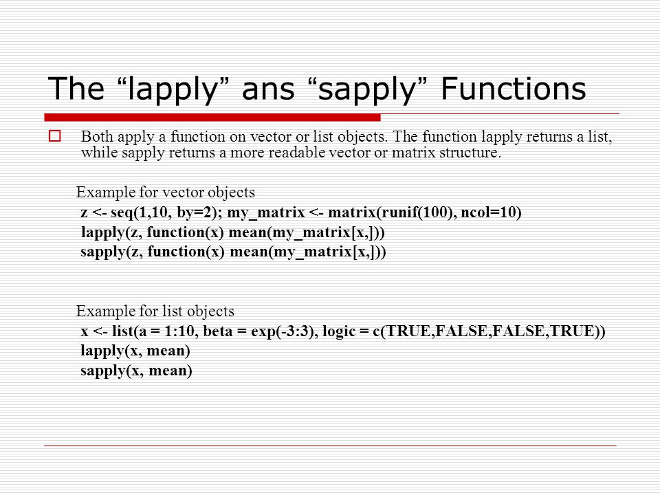 The lapply ans sapply Functions  Both apply a function on vector or list objects.