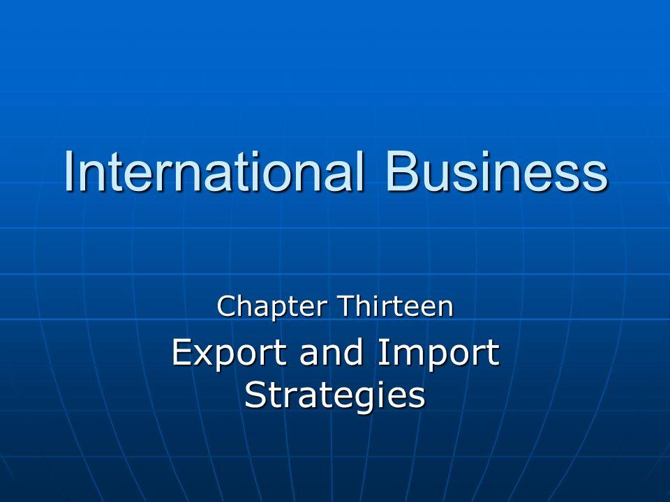 International Business Chapter Thirteen Export and Import Strategies