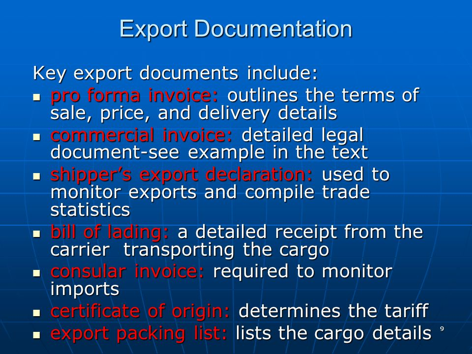 9 Export Documentation Key export documents include: pro forma invoice: outlines the terms of sale, price, and delivery details pro forma invoice: out
